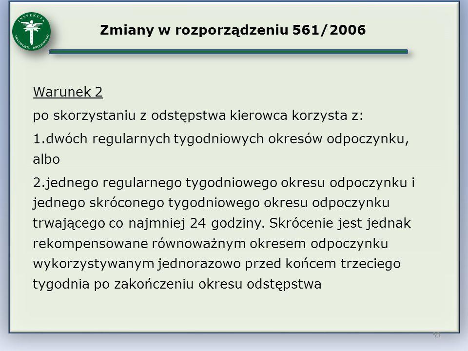 30 Zmiany w rozporządzeniu 561/2006 Warunek 2 po skorzystaniu z odstępstwa kierowca korzysta z: 1.dwóch regularnych tygodniowych okresów odpoczynku, a