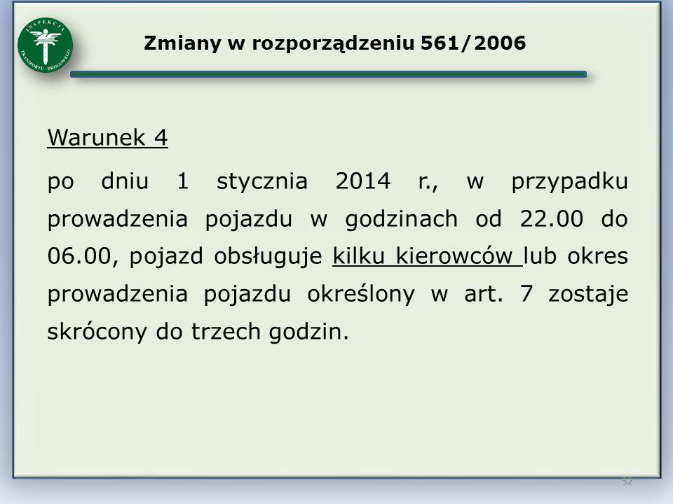 32 Zmiany w rozporządzeniu 561/2006 Warunek 4 po dniu 1 stycznia 2014 r., w przypadku prowadzenia pojazdu w godzinach od 22.00 do 06.00, pojazd obsług