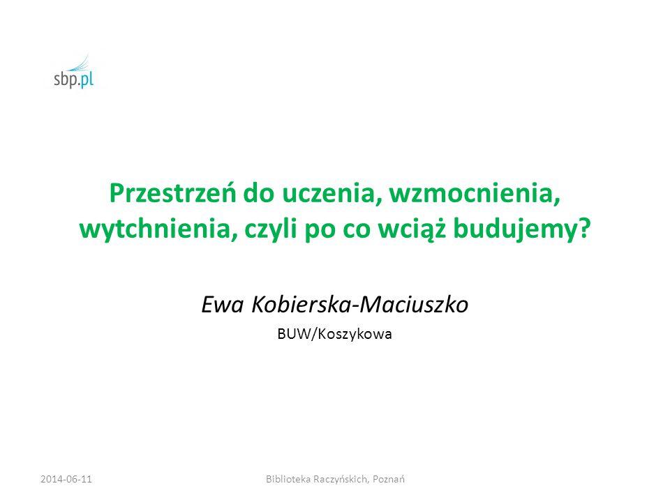 Kielce 2008, Poznań 2011 Nie mieliśmy wątpliwości, czego potrzebujemy, my i nasi czytelnicy Czy dziś jest jeszcze temat dla architektów i bibliotekarzy.