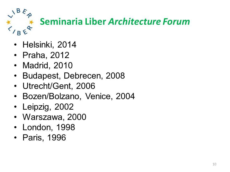 Seminaria Liber Architecture Forum Helsinki, 2014 Praha, 2012 Madrid, 2010 Budapest, Debrecen, 2008 Utrecht/Gent, 2006 Bozen/Bolzano, Venice, 2004 Lei
