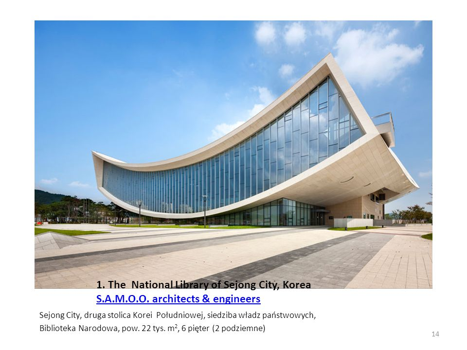 1. The National Library of Sejong City, Korea S.A.M.O.O. architects & engineers S.A.M.O.O. architects & engineers 14 Sejong City, druga stolica Korei