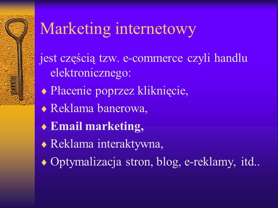 Marketing internetowy jest częścią tzw. e-commerce czyli handlu elektronicznego:  Płacenie poprzez kliknięcie,  Reklama banerowa,  Email marketing,