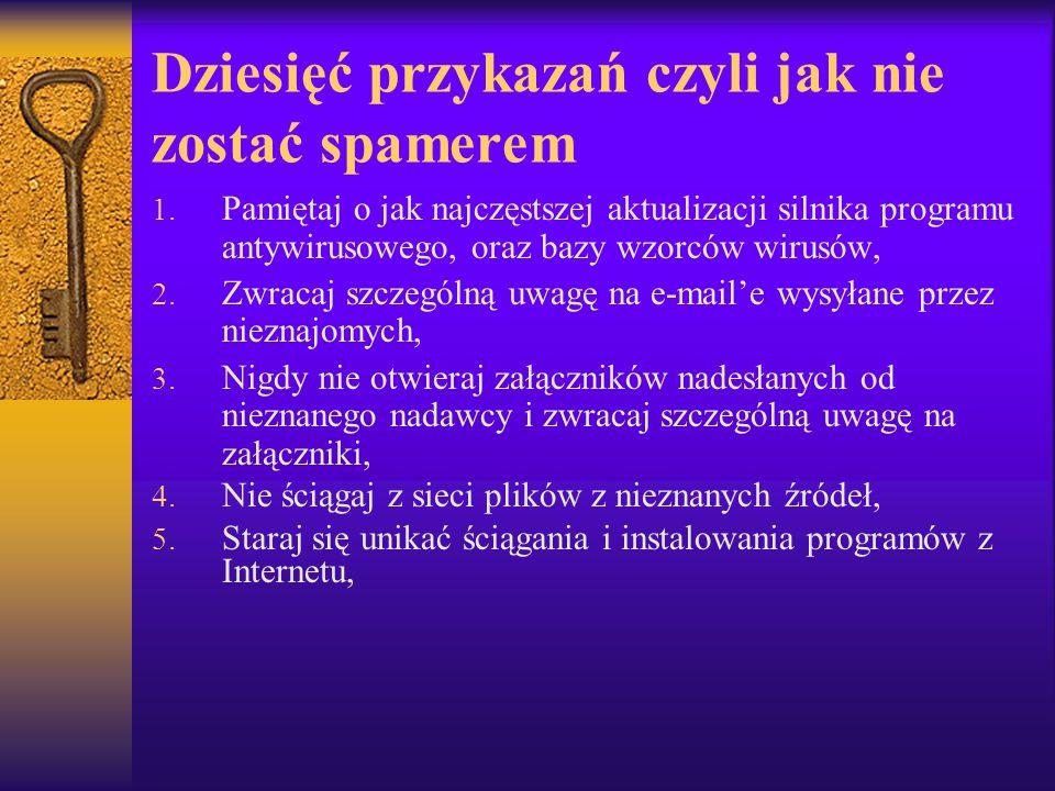 Dziesięć przykazań czyli jak nie zostać spamerem 1. Pamiętaj o jak najczęstszej aktualizacji silnika programu antywirusowego, oraz bazy wzorców wirusó