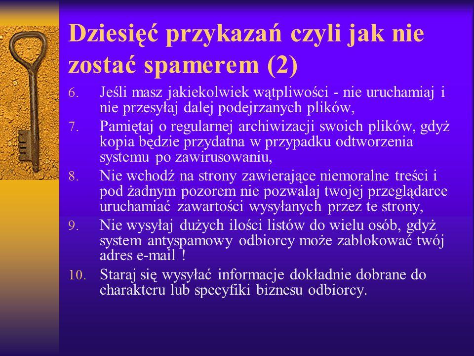 Dziesięć przykazań czyli jak nie zostać spamerem (2) 6. Jeśli masz jakiekolwiek wątpliwości - nie uruchamiaj i nie przesyłaj dalej podejrzanych plików