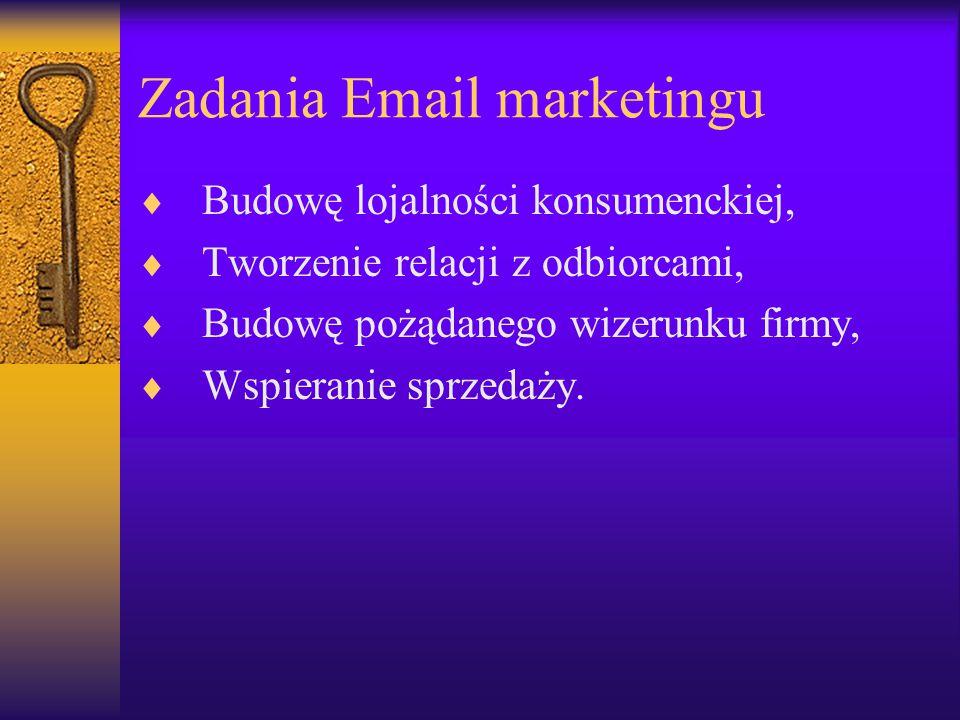 Zadania Email marketingu  Budowę lojalności konsumenckiej,  Tworzenie relacji z odbiorcami,  Budowę pożądanego wizerunku firmy,  Wspieranie sprzed