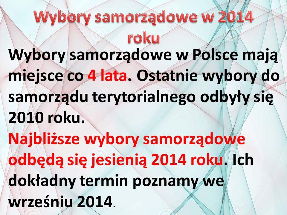 Wybory samorządowe w Polsce mają miejsce co 4 lata. Ostatnie wybory do samorządu terytorialnego odbyły się 2010 roku. Najbliższe wybory samorządowe od