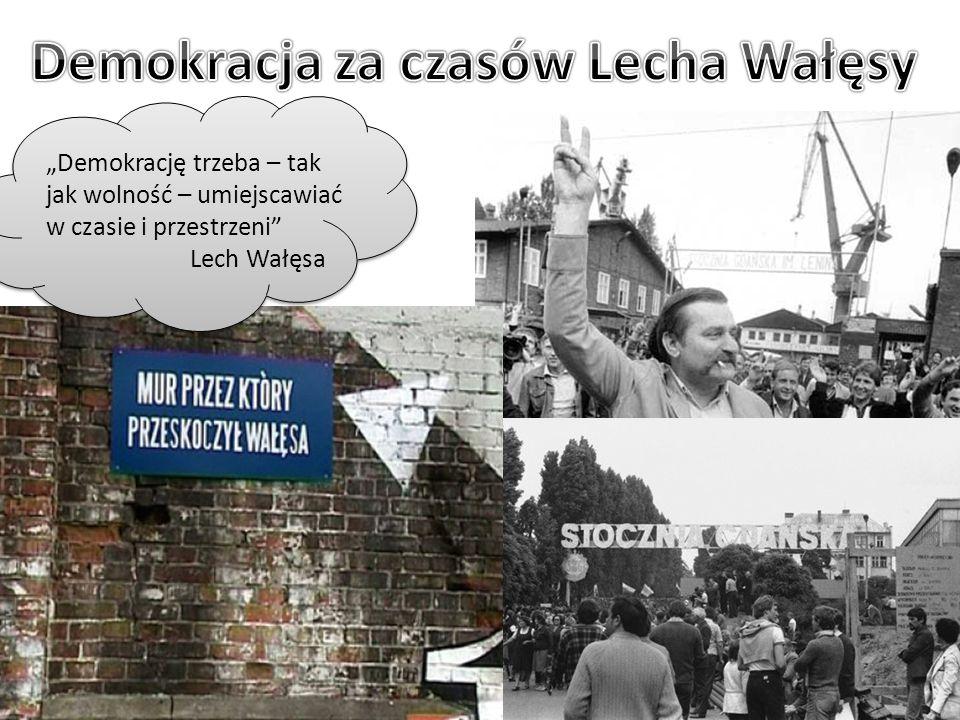 """""""Demokrację trzeba – tak jak wolność – umiejscawiać w czasie i przestrzeni"""" Lech Wałęsa"""