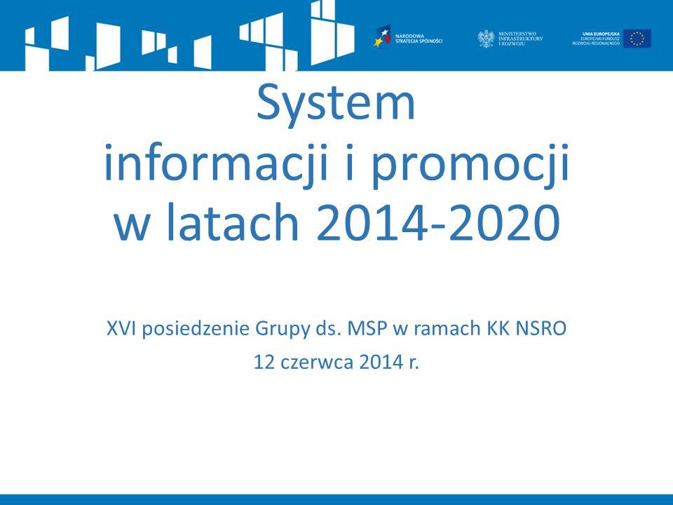 System informacji i promocji w latach 2014-2020 XVI posiedzenie Grupy ds. MSP w ramach KK NSRO 12 czerwca 2014 r.