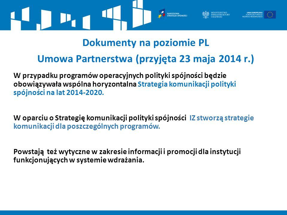 Dokumenty na poziomie PL Umowa Partnerstwa (przyjęta 23 maja 2014 r.) W przypadku programów operacyjnych polityki spójności będzie obowiązywała wspóln