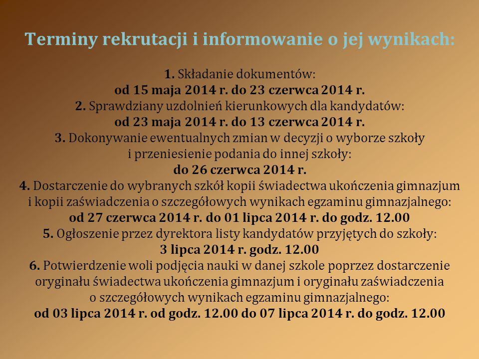 Terminy rekrutacji i informowanie o jej wynikach: 1. Składanie dokumentów: od 15 maja 2014 r. do 23 czerwca 2014 r. 2. Sprawdziany uzdolnień kierunkow