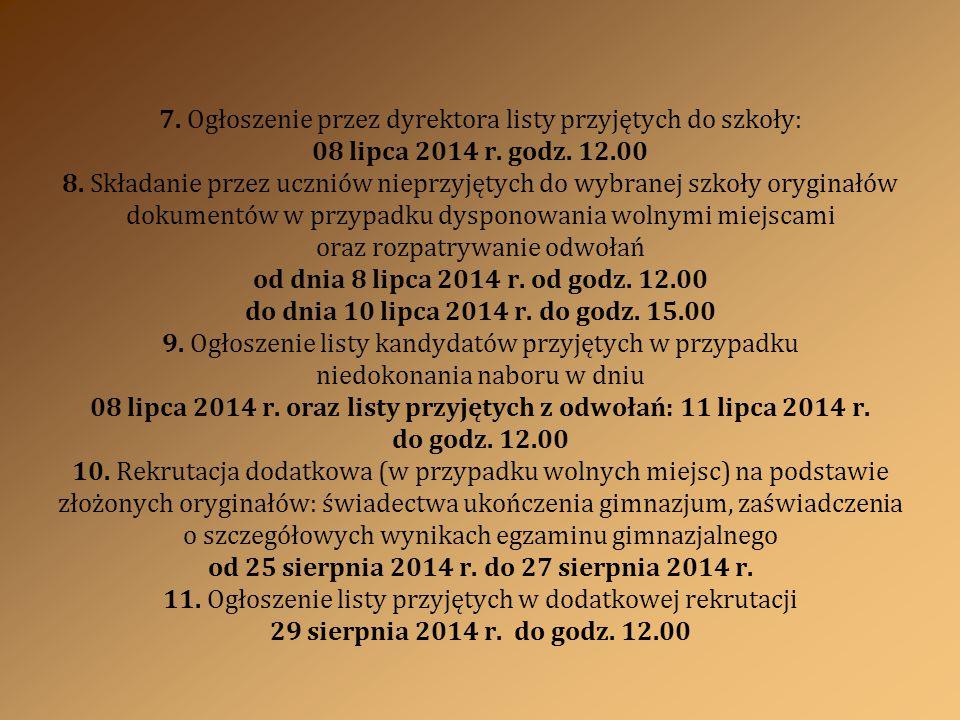 7.Ogłoszenie przez dyrektora listy przyjętych do szkoły: 08 lipca 2014 r.