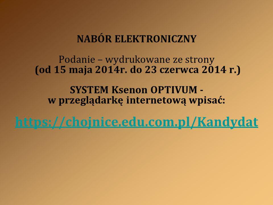 NABÓR ELEKTRONICZNY Podanie – wydrukowane ze strony (od 15 maja 2014r. do 23 czerwca 2014 r.) SYSTEM Ksenon OPTIVUM - w przeglądarkę internetową wpisa