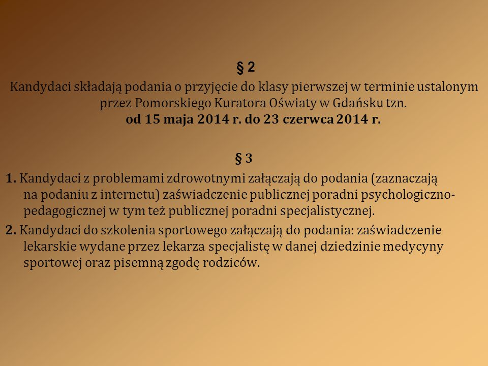 § 2 Kandydaci składają podania o przyjęcie do klasy pierwszej w terminie ustalonym przez Pomorskiego Kuratora Oświaty w Gdańsku tzn. od 15 maja 2014 r