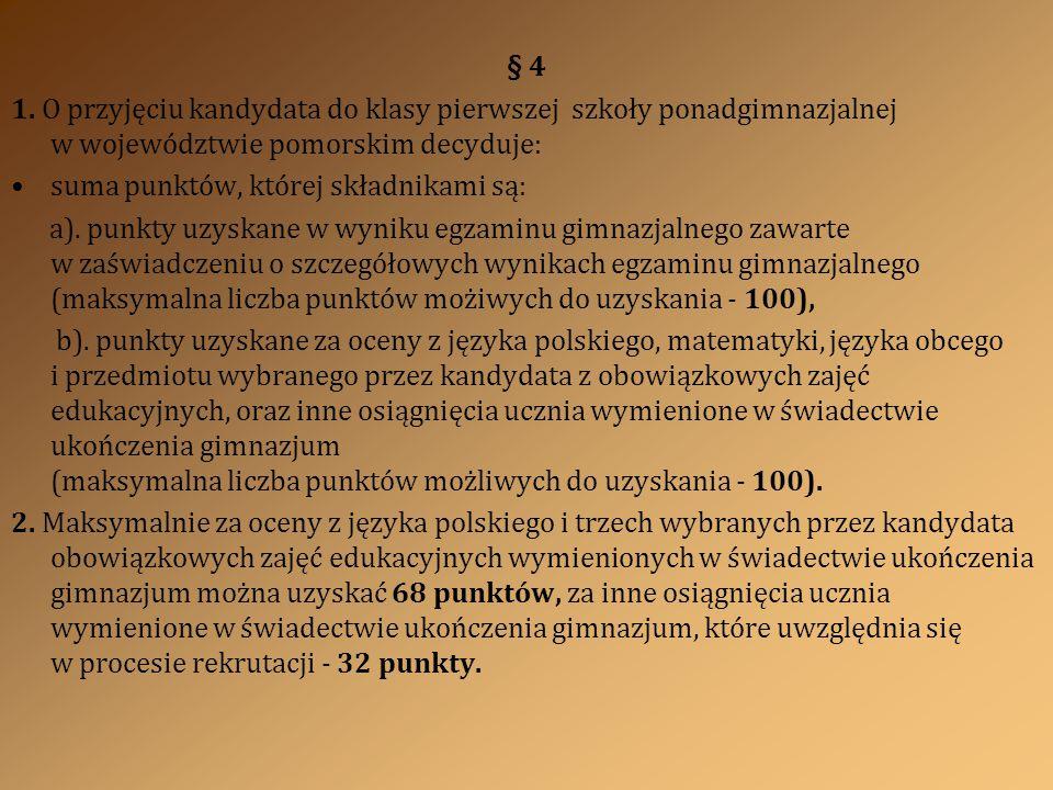 § 4 1. O przyjęciu kandydata do klasy pierwszej szkoły ponadgimnazjalnej w województwie pomorskim decyduje: suma punktów, której składnikami są: a). p