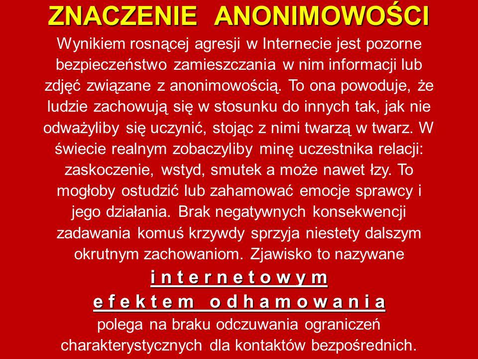 ZNACZENIE ANONIMOWOŚCI Wynikiem rosnącej agresji w Internecie jest pozorne bezpieczeństwo zamieszczania w nim informacji lub zdjęć związane z anonimow