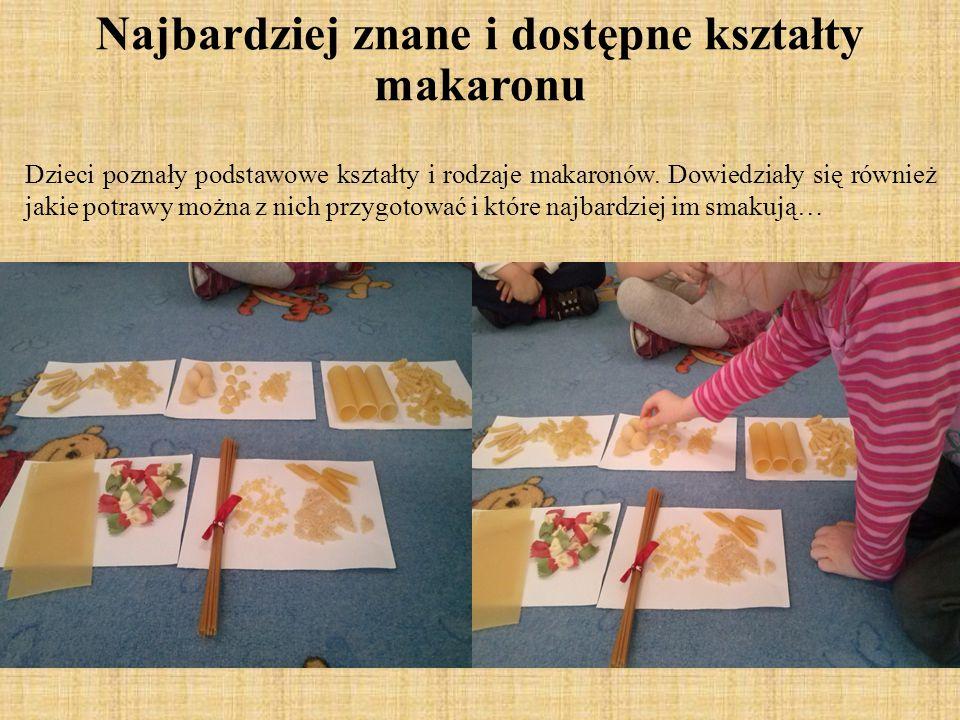 Najbardziej znane i dostępne kształty makaronu Dzieci poznały podstawowe kształty i rodzaje makaronów. Dowiedziały się również jakie potrawy można z n