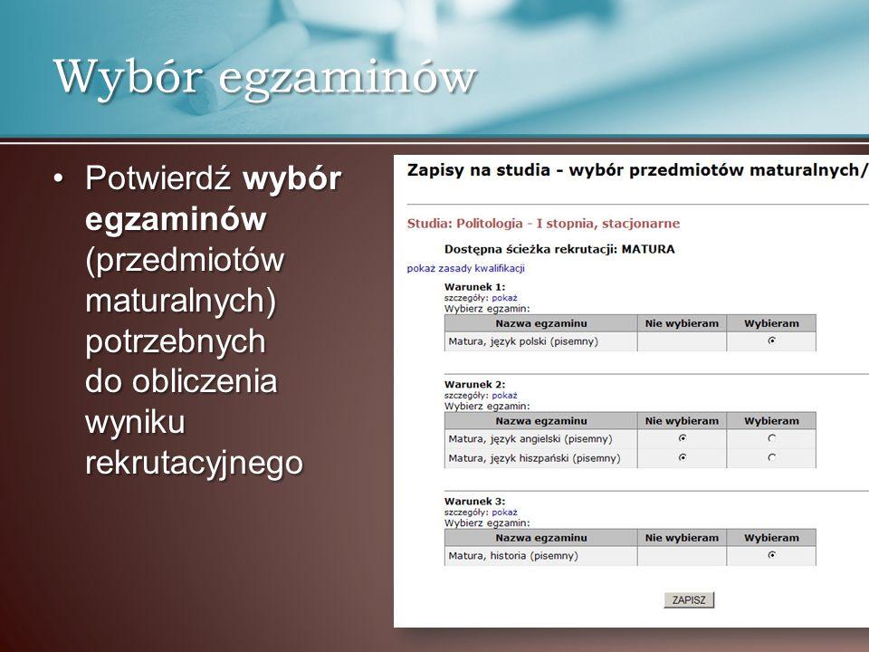 Wybór egzaminów Potwierdź wybór egzaminów (przedmiotów maturalnych) potrzebnych do obliczenia wyniku rekrutacyjnegoPotwierdź wybór egzaminów (przedmio
