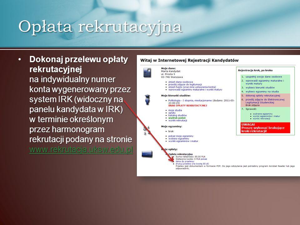 Opłata rekrutacyjna Dokonaj przelewu opłaty rekrutacyjnej na indywidualny numer konta wygenerowany przez system IRK (widoczny na panelu kandydata w IR