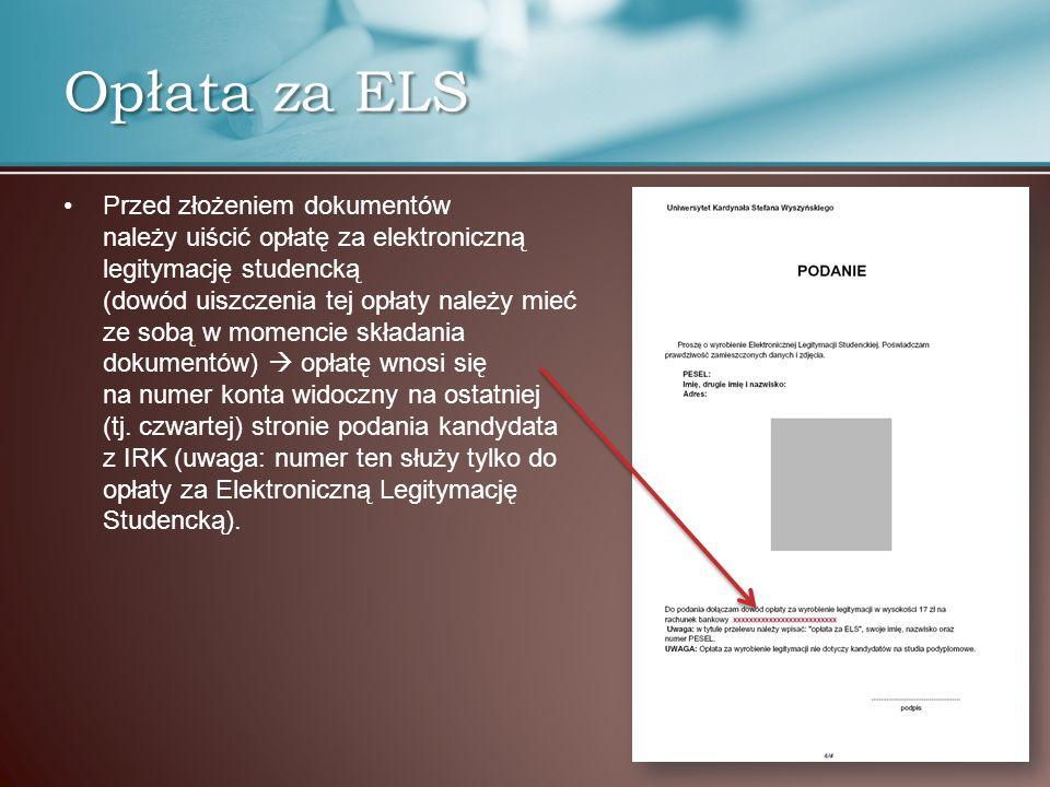 Opłata za ELS Przed złożeniem dokumentów należy uiścić opłatę za elektroniczną legitymację studencką (dowód uiszczenia tej opłaty należy mieć ze sobą