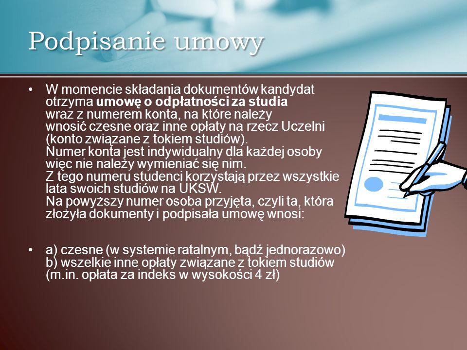 Podpisanie umowy W momencie składania dokumentów kandydat otrzyma umowę o odpłatności za studia wraz z numerem konta, na które należy wnosić czesne or