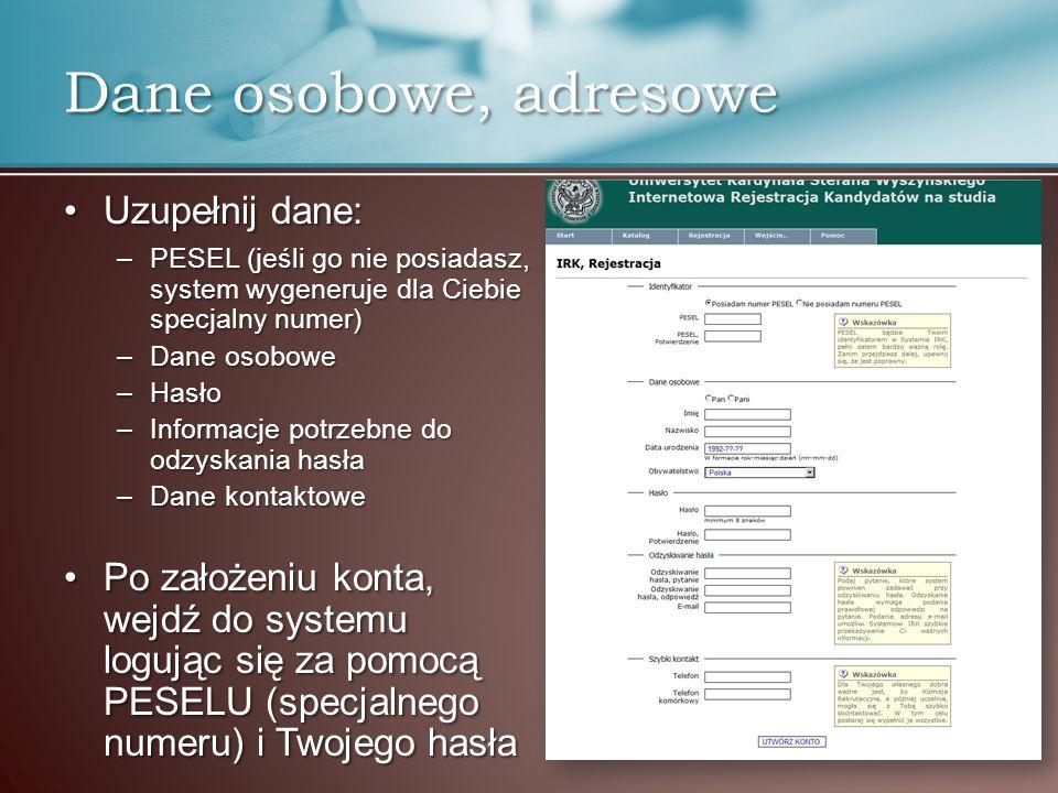 Dane osobowe, adresowe Uzupełnij dane:Uzupełnij dane: –PESEL (jeśli go nie posiadasz, system wygeneruje dla Ciebie specjalny numer) –Dane osobowe –Has