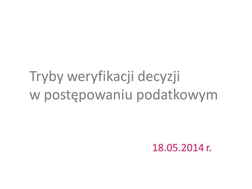 Tryby weryfikacji decyzji w postępowaniu podatkowym 18.05.2014 r.