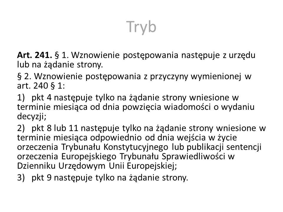 Tryb Art. 241. § 1. Wznowienie postępowania następuje z urzędu lub na żądanie strony. § 2. Wznowienie postępowania z przyczyny wymienionej w art. 240