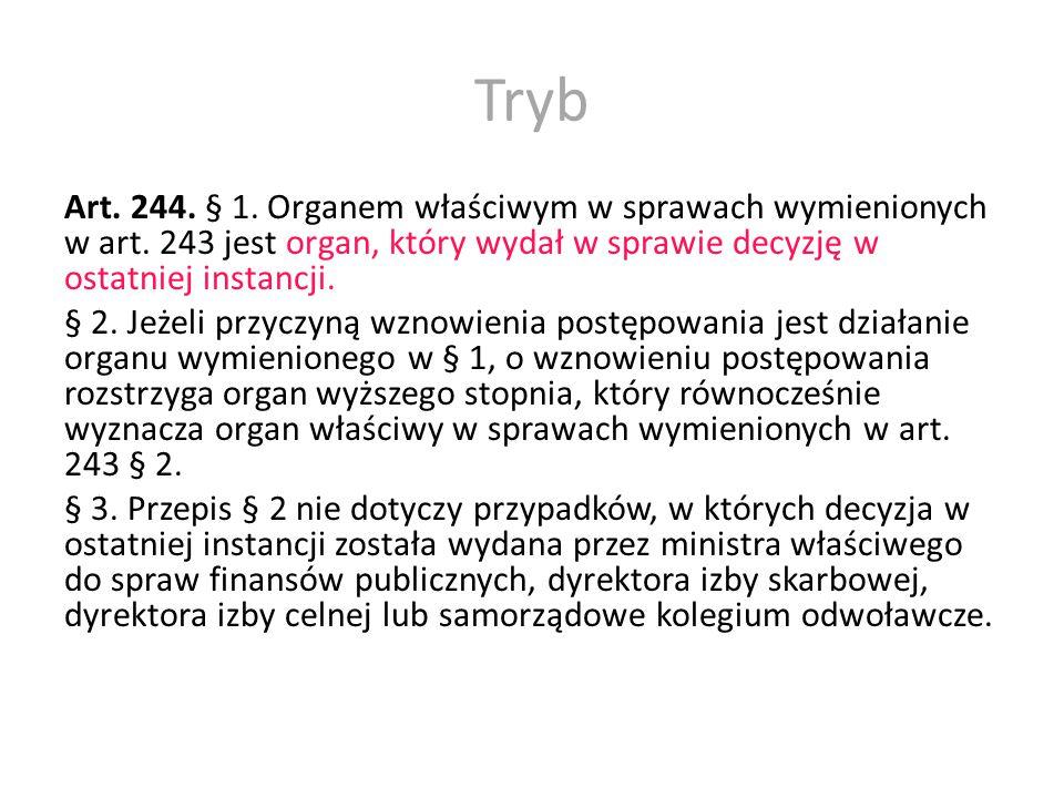 Tryb Art. 244. § 1. Organem właściwym w sprawach wymienionych w art. 243 jest organ, który wydał w sprawie decyzję w ostatniej instancji. § 2. Jeżeli