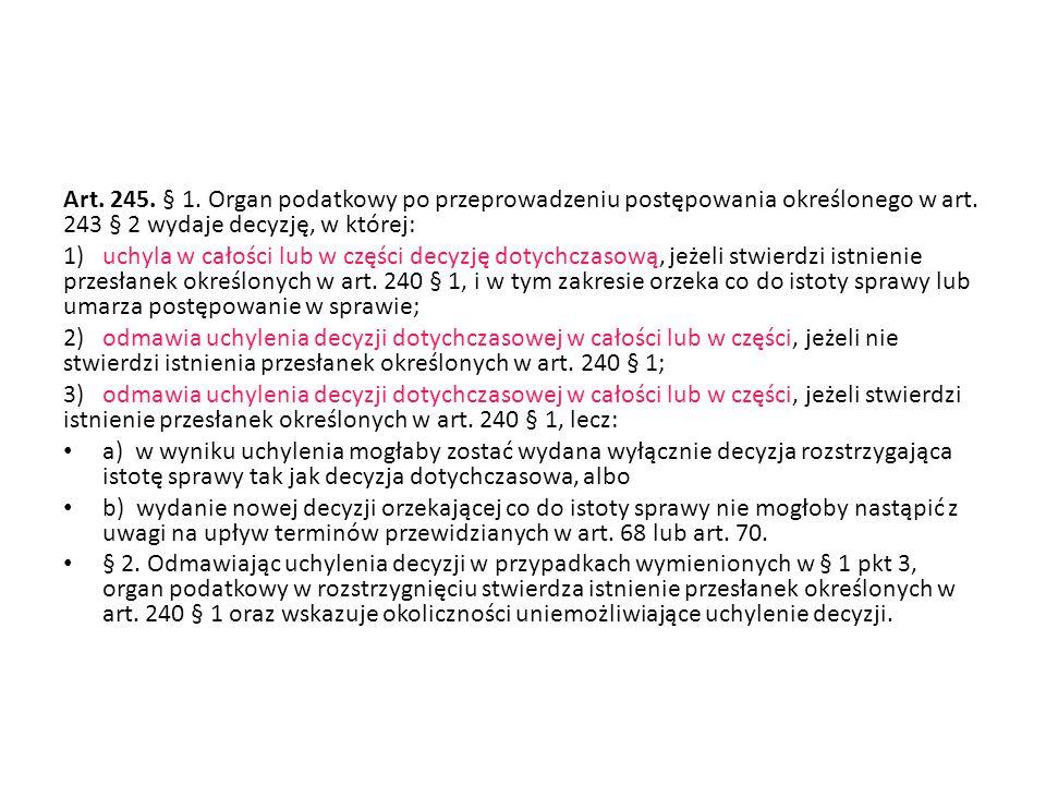 Art. 245. § 1. Organ podatkowy po przeprowadzeniu postępowania określonego w art. 243 § 2 wydaje decyzję, w której: 1) uchyla w całości lub w części d