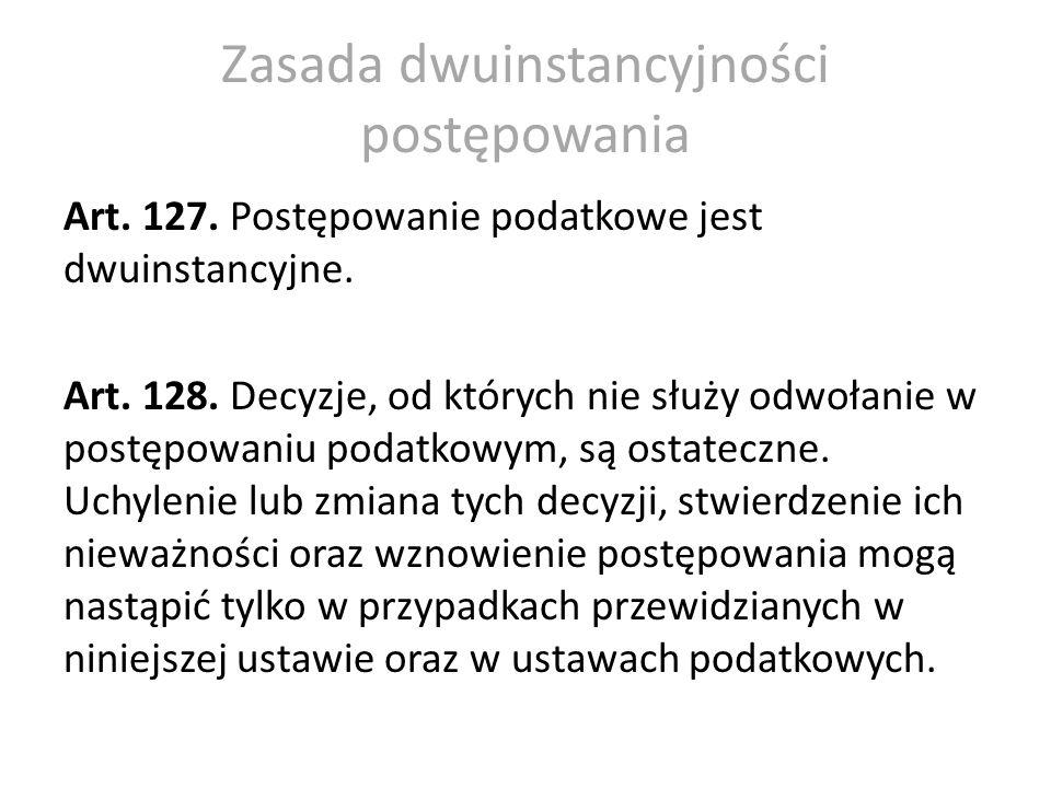 Zasada dwuinstancyjności postępowania Art. 127. Postępowanie podatkowe jest dwuinstancyjne. Art. 128. Decyzje, od których nie służy odwołanie w postęp
