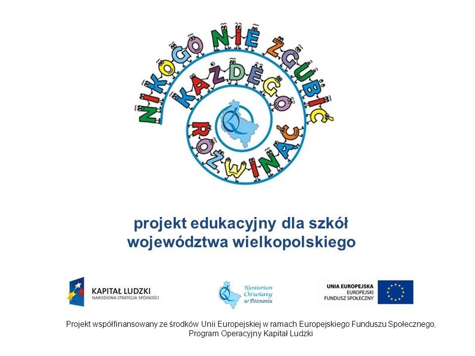 Założenia Projektu -projekt systemowy współfinansowany ze środków Europejskiego Funduszu Społecznego w ramach PO KL Działanie 9.4 - Wysoko wykwalifikowane kadry systemu oświaty, realizowany przez Kuratorium Oświaty w Poznaniu, - obejmuje okres od marca 2013 r.