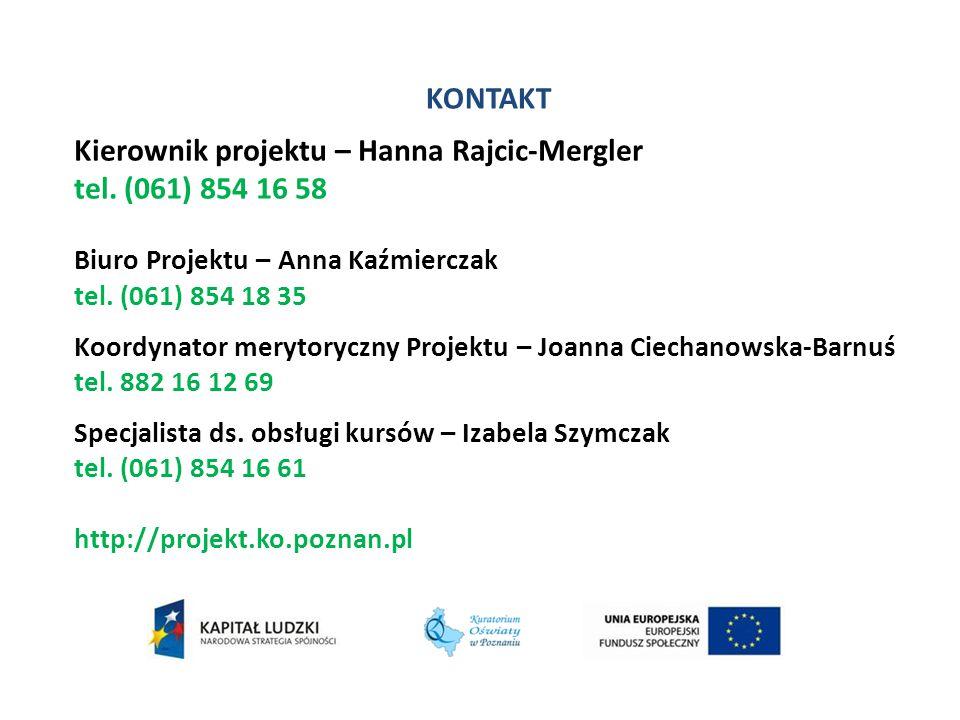 KONTAKT Kierownik projektu – Hanna Rajcic-Mergler tel. (061) 854 16 58 Biuro Projektu – Anna Kaźmierczak tel. (061) 854 18 35 Koordynator merytoryczny