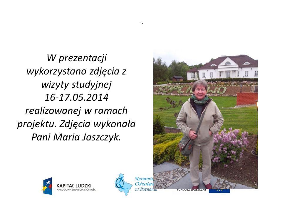 -. W prezentacji wykorzystano zdjęcia z wizyty studyjnej 16-17.05.2014 realizowanej w ramach projektu. Zdjęcia wykonała Pani Maria Jaszczyk.