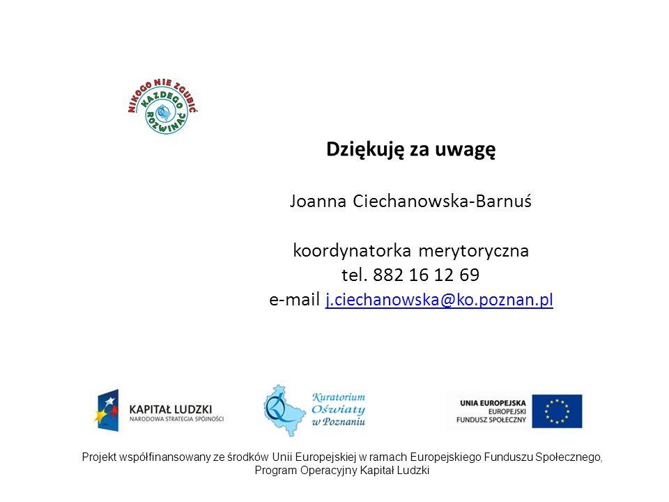 Dziękuję za uwagę Joanna Ciechanowska-Barnuś koordynatorka merytoryczna tel.