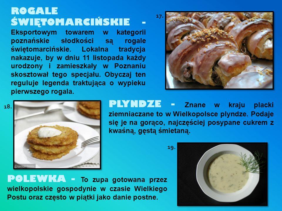 ROGALE ŚWIĘTOMARCIŃSKIE - Eksportowym towarem w kategorii poznańskie słodkości są rogale świętomarcińskie. Lokalna tradycja nakazuje, by w dniu 11 lis