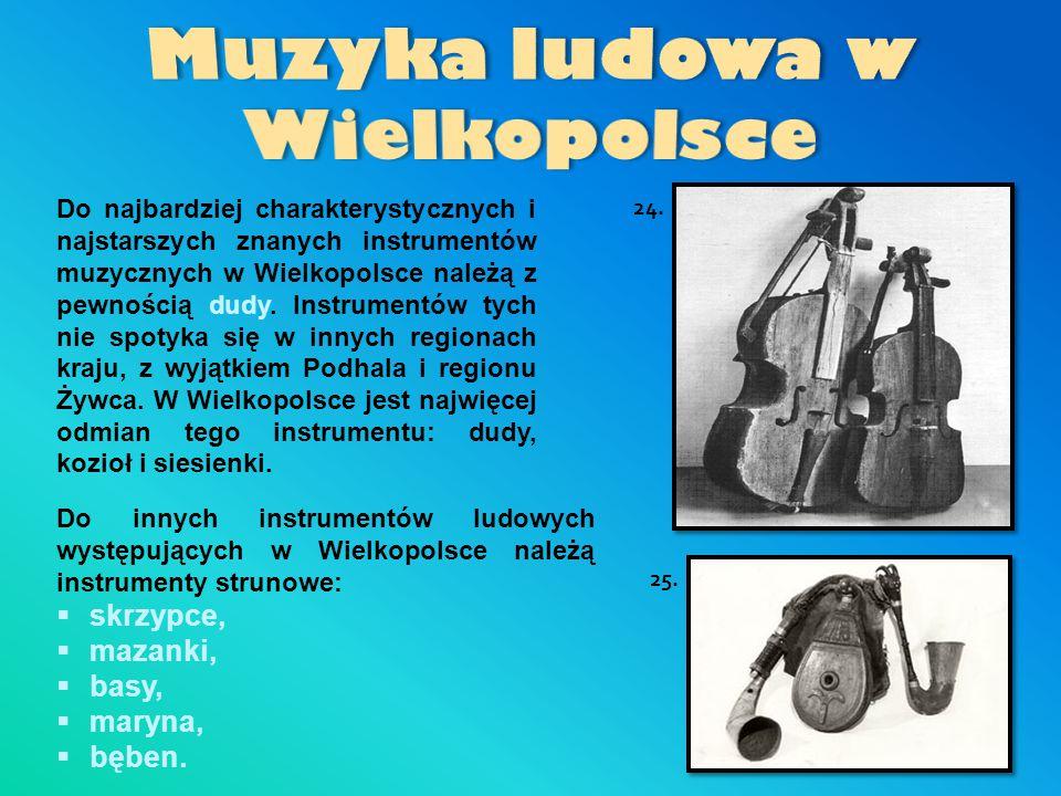 Do najbardziej charakterystycznych i najstarszych znanych instrumentów muzycznych w Wielkopolsce należą z pewnością dudy. Instrumentów tych nie spotyk