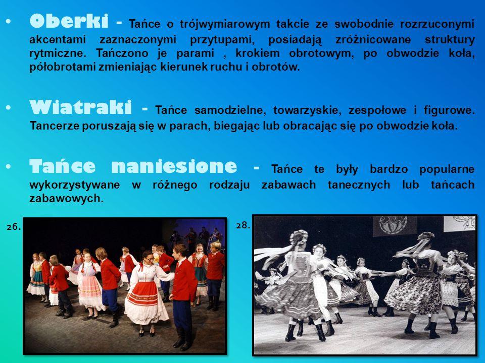 Oberki - Tańce o trójwymiarowym takcie ze swobodnie rozrzuconymi akcentami zaznaczonymi przytupami, posiadają zróżnicowane struktury rytmiczne. Tańczo