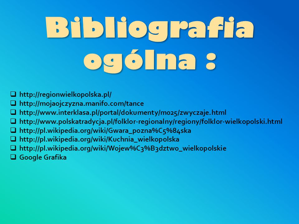  http://regionwielkopolska.pl/  http://mojaojczyzna.manifo.com/tance  http://www.interklasa.pl/portal/dokumenty/m025/zwyczaje.html  http://www.pol