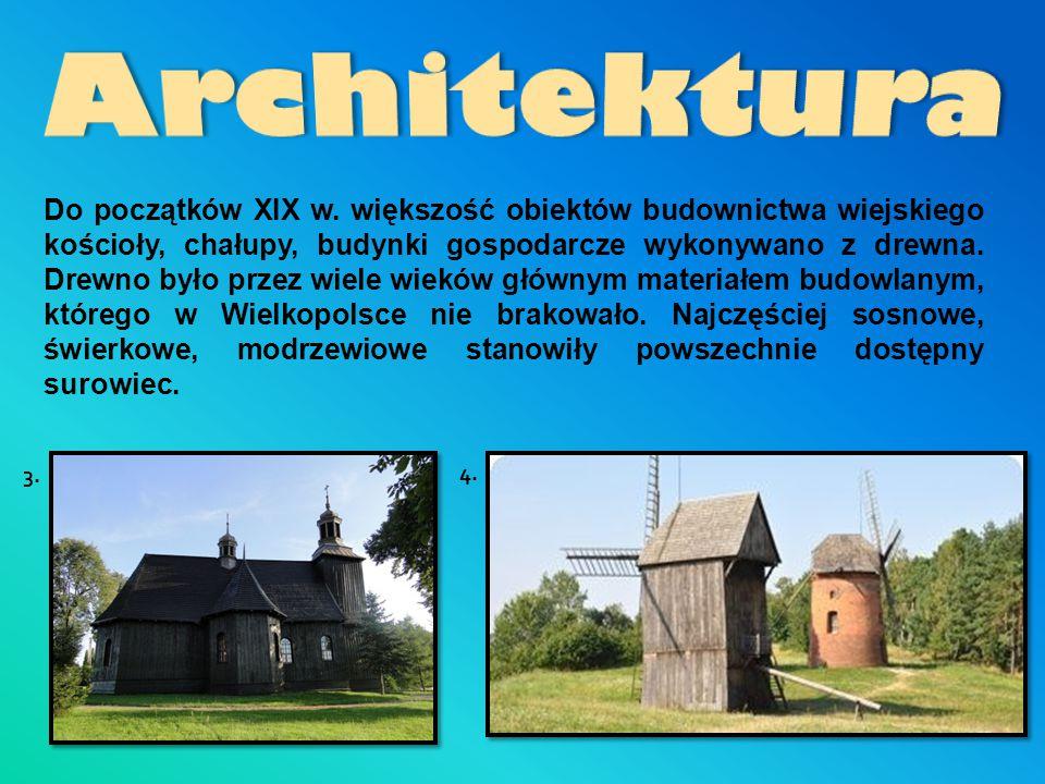 Do początków XIX w. większość obiektów budownictwa wiejskiego kościoły, chałupy, budynki gospodarcze wykonywano z drewna. Drewno było przez wiele wiek
