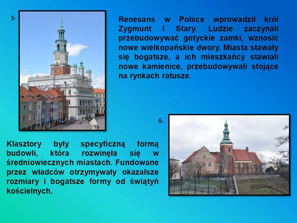 Renesans w Polsce wprowadził król Zygmunt I Stary. Ludzie zaczynali przebudowywać gotyckie zamki, wznosić nowe wielkopańskie dwory. Miasta stawały się