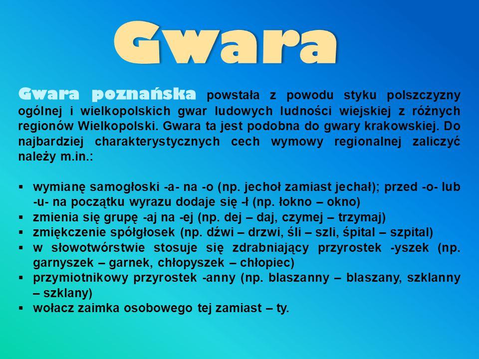 Gwara poznańska powstała z powodu styku polszczyzny ogólnej i wielkopolskich gwar ludowych ludności wiejskiej z różnych regionów Wielkopolski. Gwara t