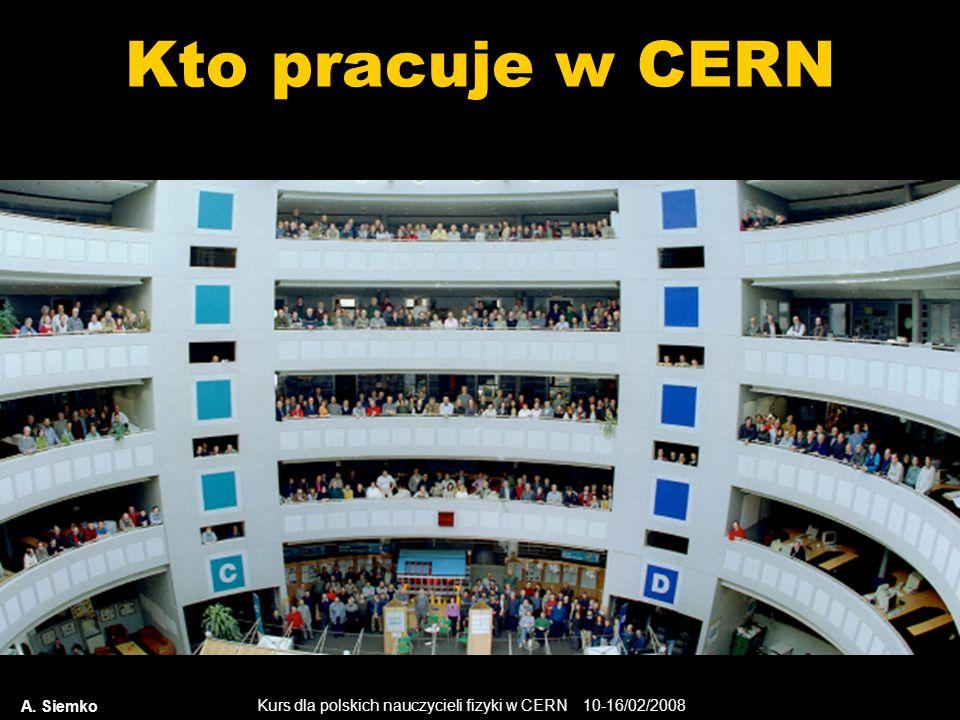 Kurs dla polskich nauczycieli fizyki w CERN 10-16/02/2008 A. Siemko Kto pracuje w CERN