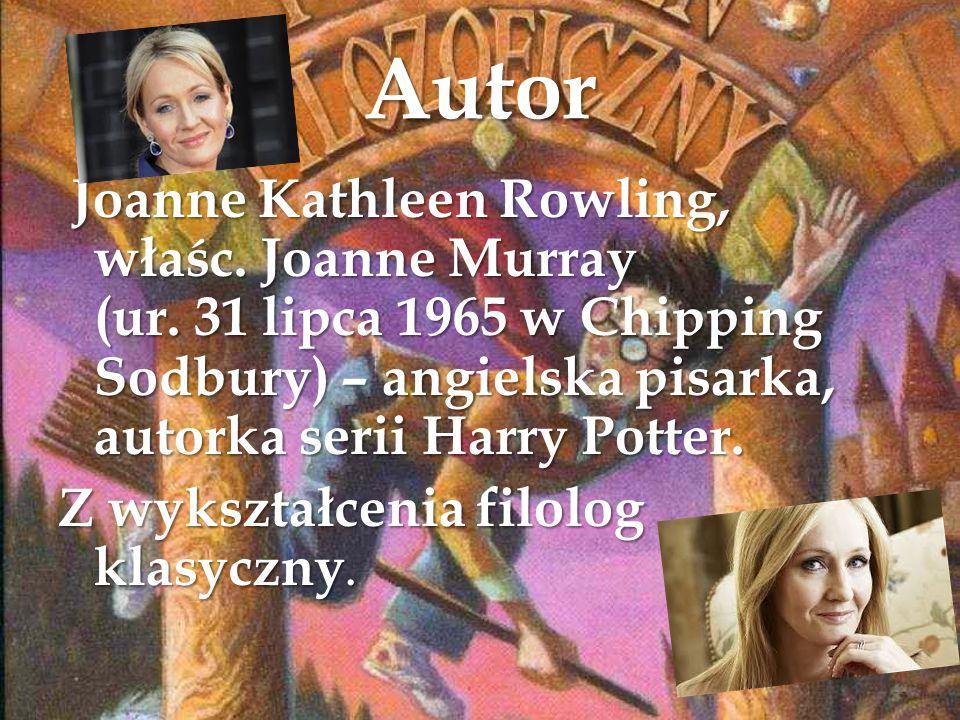 Autor Joanne Kathleen Rowling, właśc. Joanne Murray (ur. 31 lipca 1965 w Chipping Sodbury) – angielska pisarka, autorka serii Harry Potter. Joanne Kat