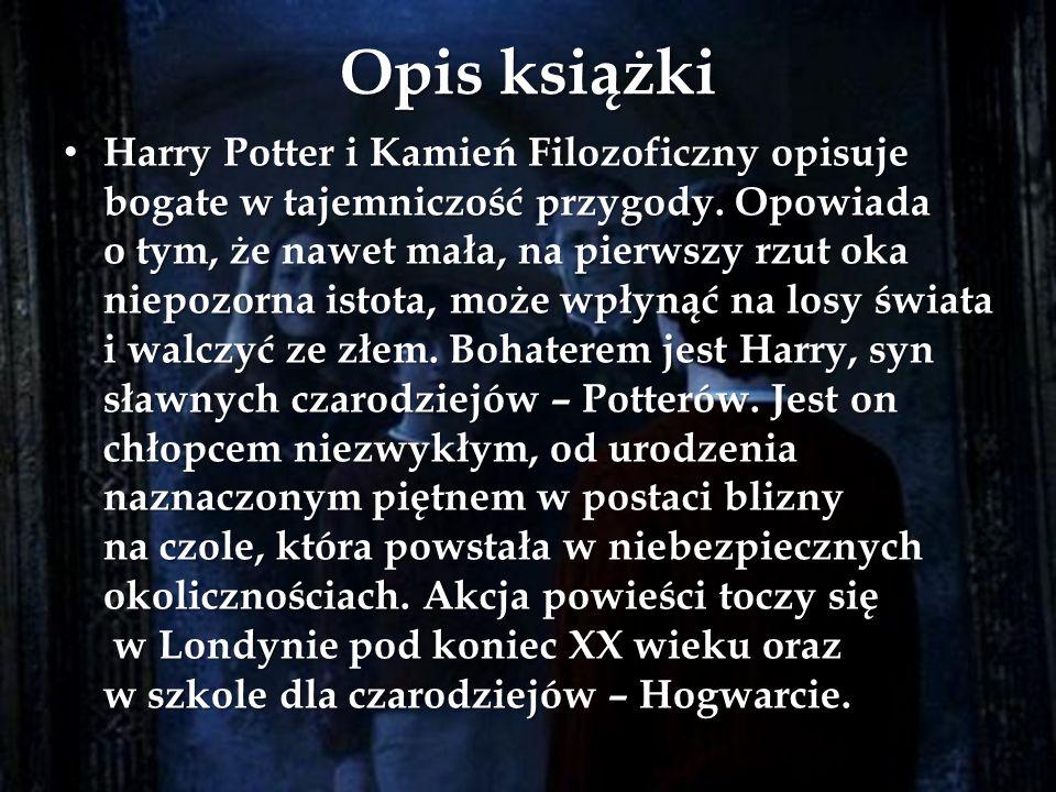 Opis książki Harry Potter i Kamień Filozoficzny opisuje bogate w tajemniczość przygody. Opowiada o tym, że nawet mała, na pierwszy rzut oka niepozorna