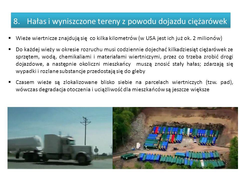 8.Hałas i wyniszczone tereny z powodu dojazdu ciężarówek  Wieże wiertnicze znajdują się co kilka kilometrów (w USA jest ich już ok. 2 milionów)  Do