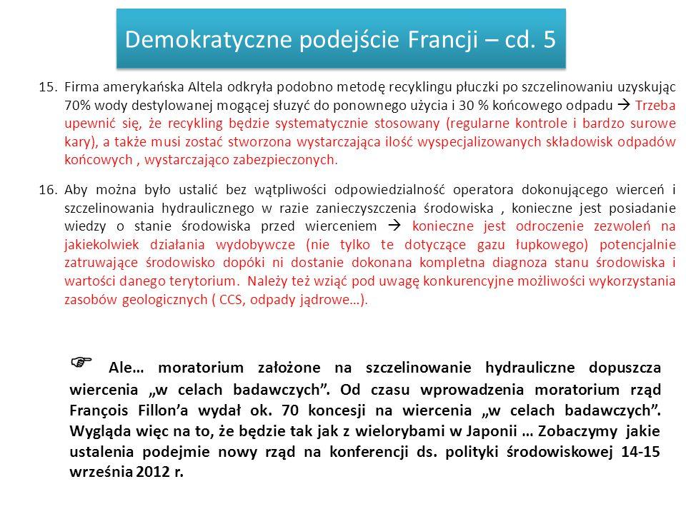 Demokratyczne podejście Francji – cd. 5 15.Firma amerykańska Altela odkryła podobno metodę recyklingu płuczki po szczelinowaniu uzyskując 70% wody des