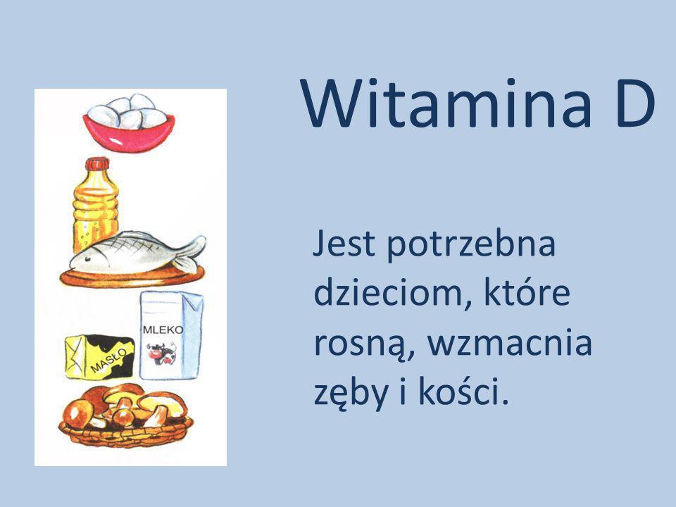 Witamina D Jest potrzebna dzieciom, które rosną, wzmacnia zęby i kości.