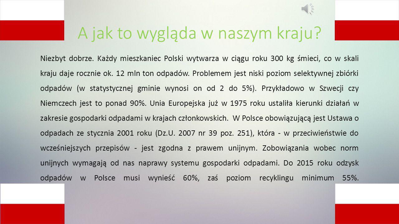 A jak to wygląda w naszym kraju? Niezbyt dobrze. Każdy mieszkaniec Polski wytwarza w ciągu roku 300 kg śmieci, co w skali kraju daje rocznie ok. 12 ml