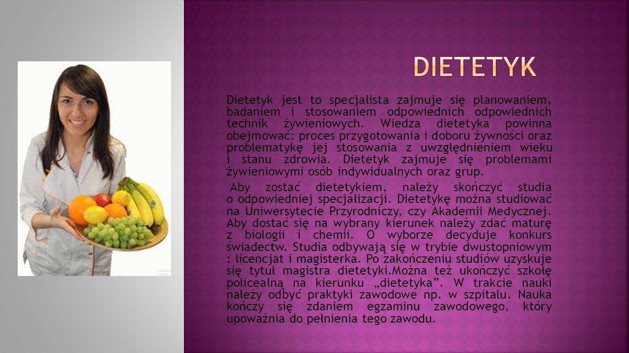 Dietetyk jest to specjalista zajmuje się planowaniem, badaniem i stosowaniem odpowiednich odpowiednich technik żywieniowych. Wiedza dietetyka powinna
