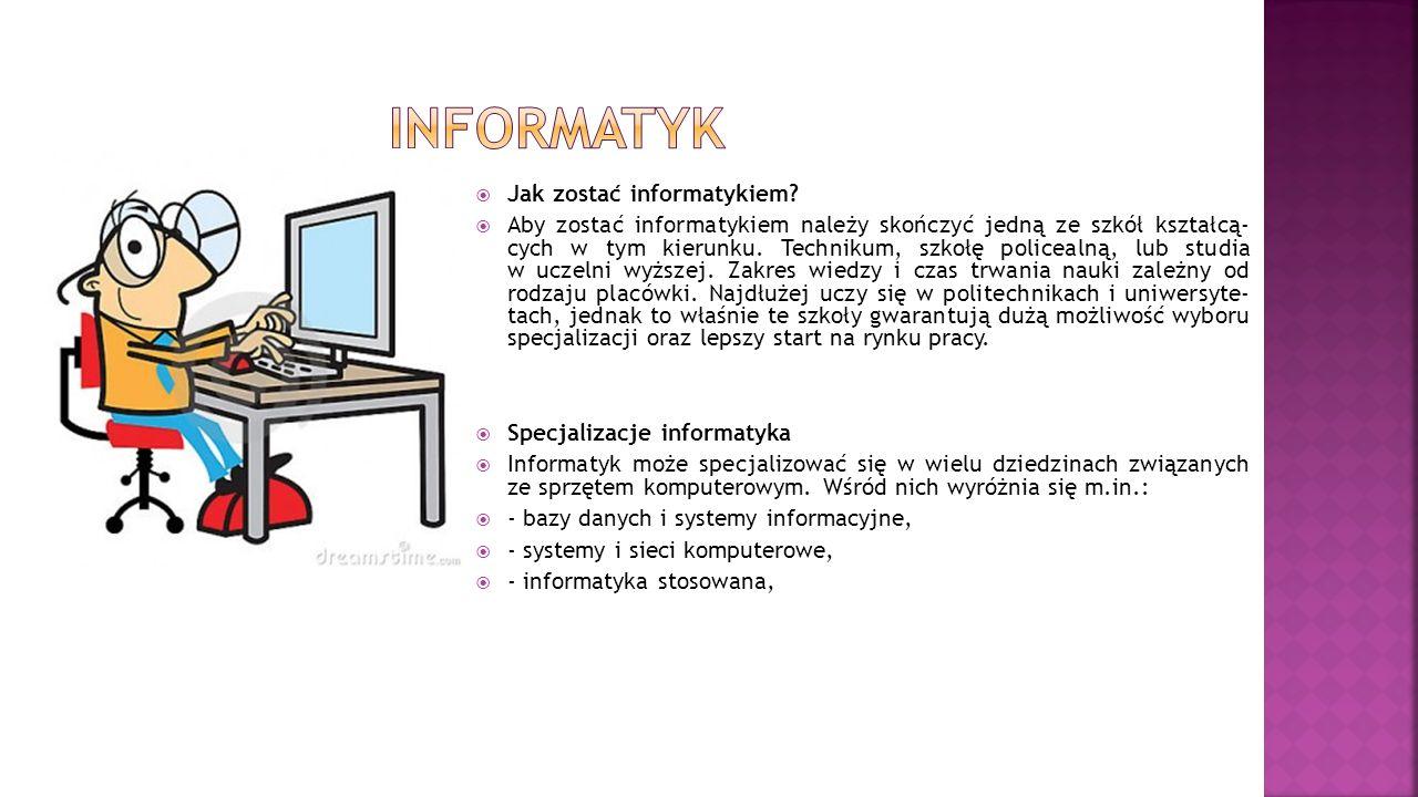  Jak zostać informatykiem?  Aby zostać informatykiem należy skończyć jedną ze szkół kształcą cych w tym kierunku. Technikum, szkołę policealną,
